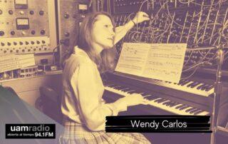 UAM Radio. Blog Posts. Wendy Carlos