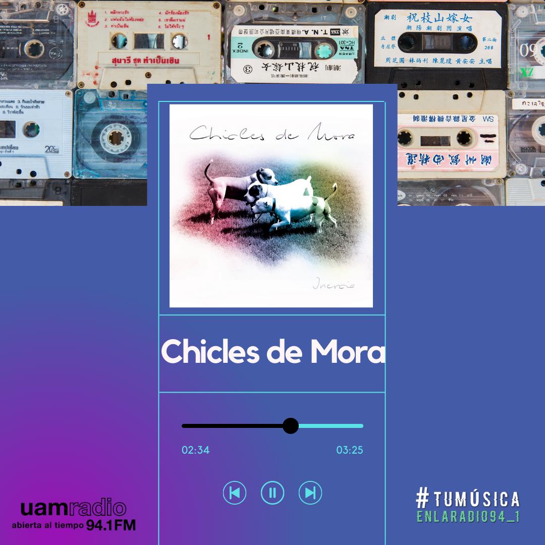 UAM Radio 94.1. Series actuales. TMR. Chicles de Mora