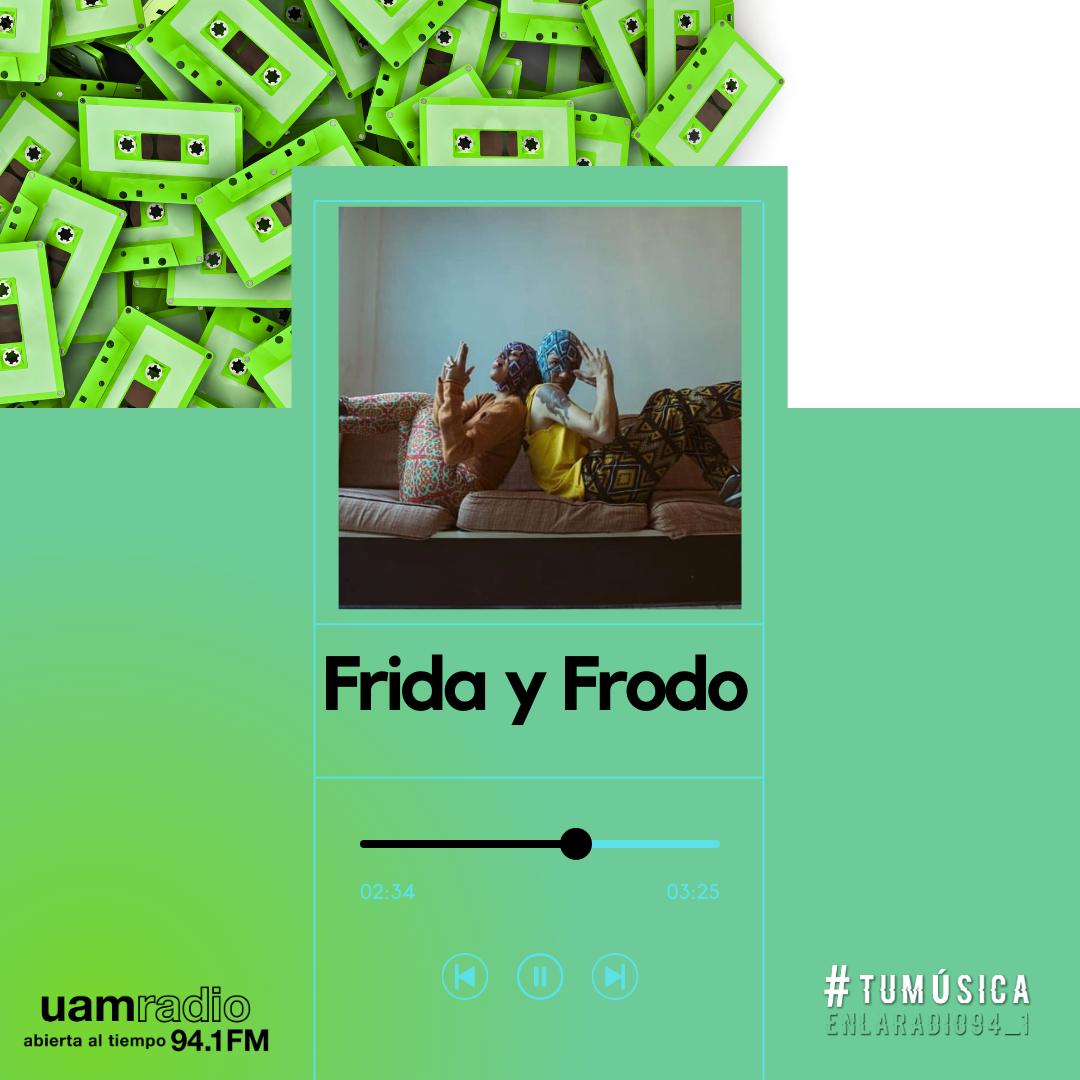 UAM Radio 94.1. Series actuales. TMR. Frida y Frodo