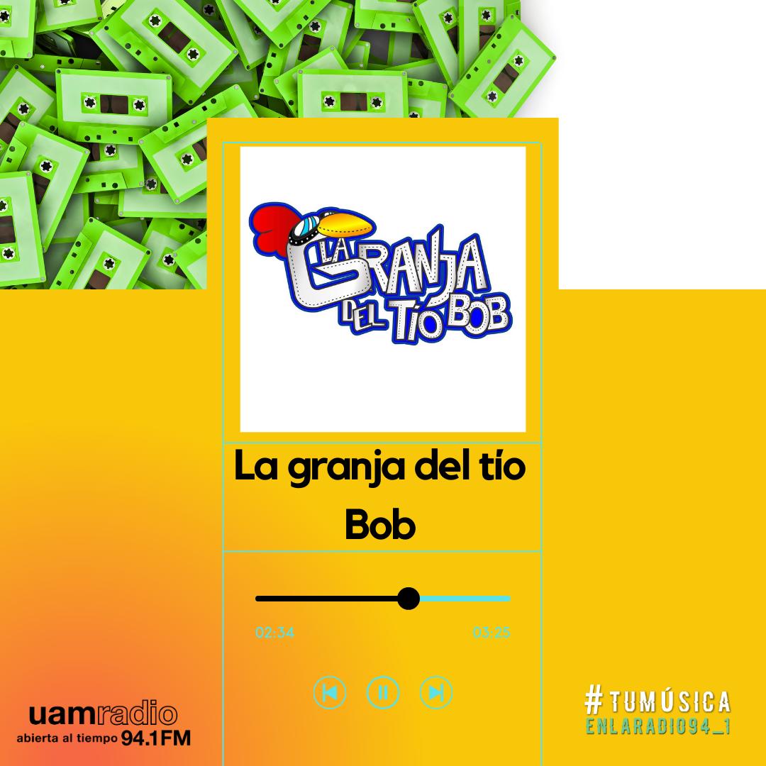 UAM Radio 94.1. Series actuales. TMR. La granja del tío Bob