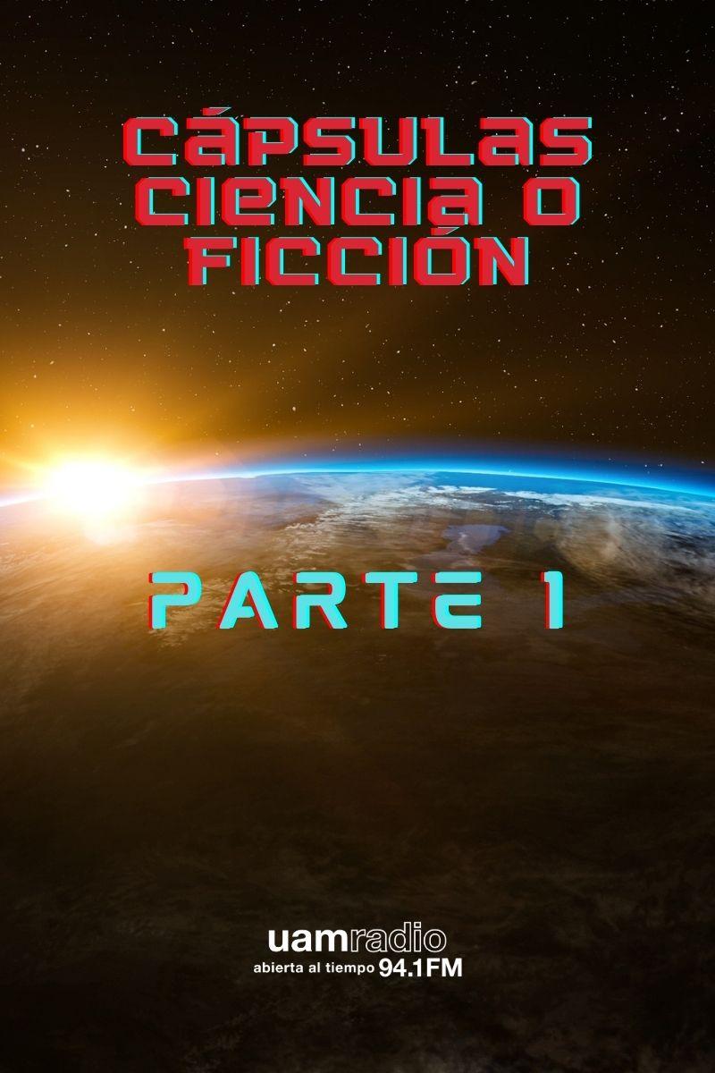 UAM Radio 94.1 Cápsulas Ciencia o Ficción Parte 1