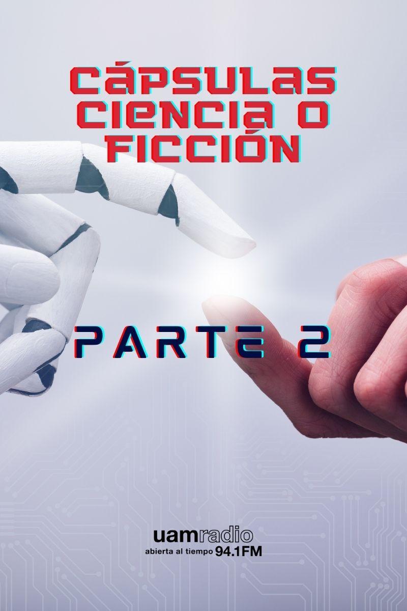 UAM Radio 94.1 Cápsulas Ciencia o Ficción Parte 2