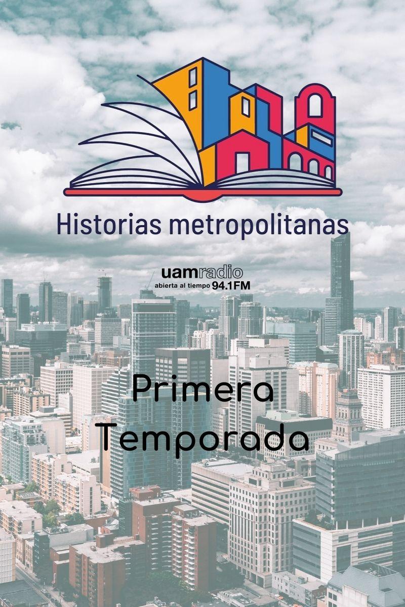 UAM Radio 94.1 FM Historias Metropolitanas Primera temporada