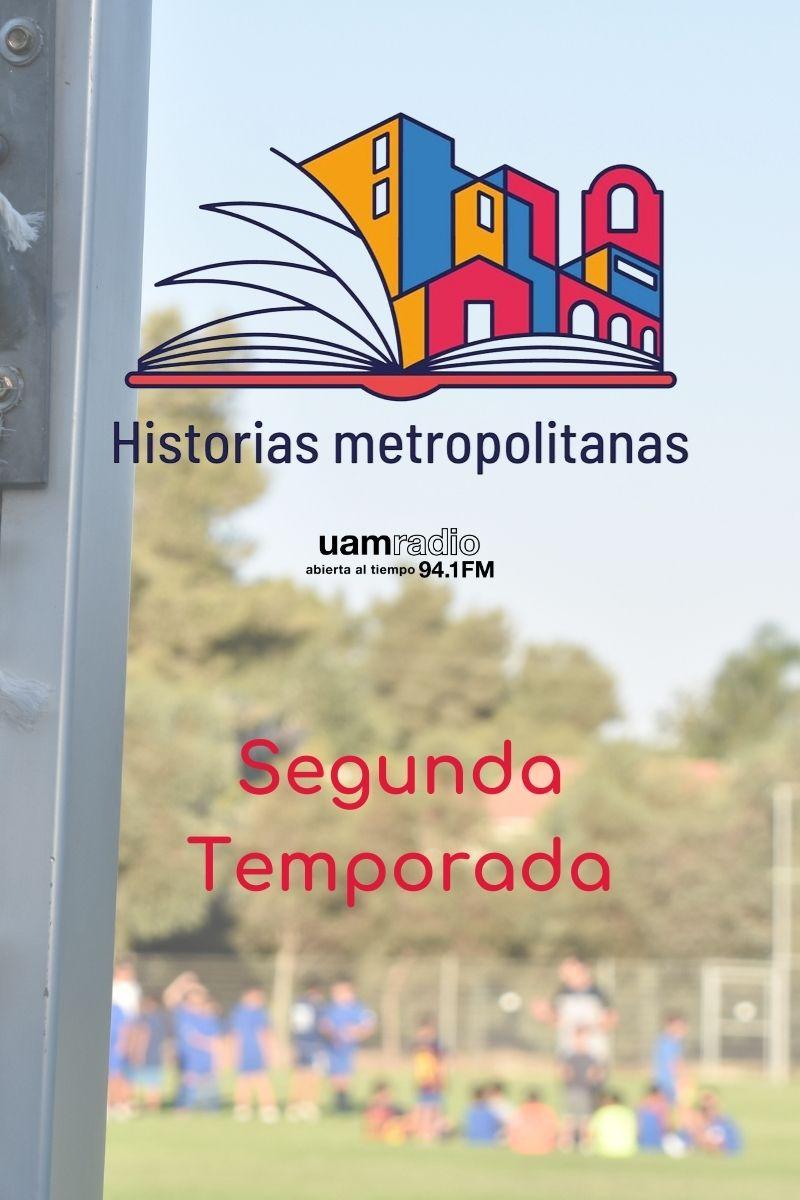 UAM Radio 94.1 FM Historias Metropolitanas Segunda temporada