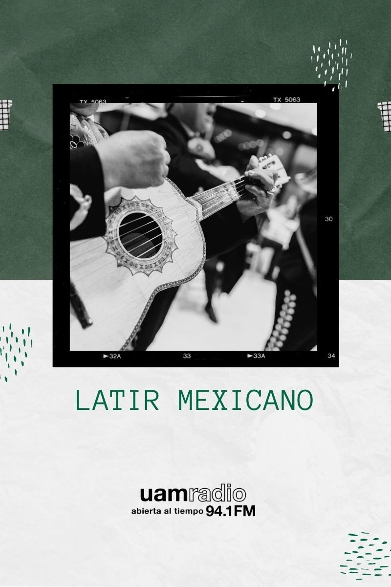 UAM Radio 94.1. Series Históricas. Latir mexicano