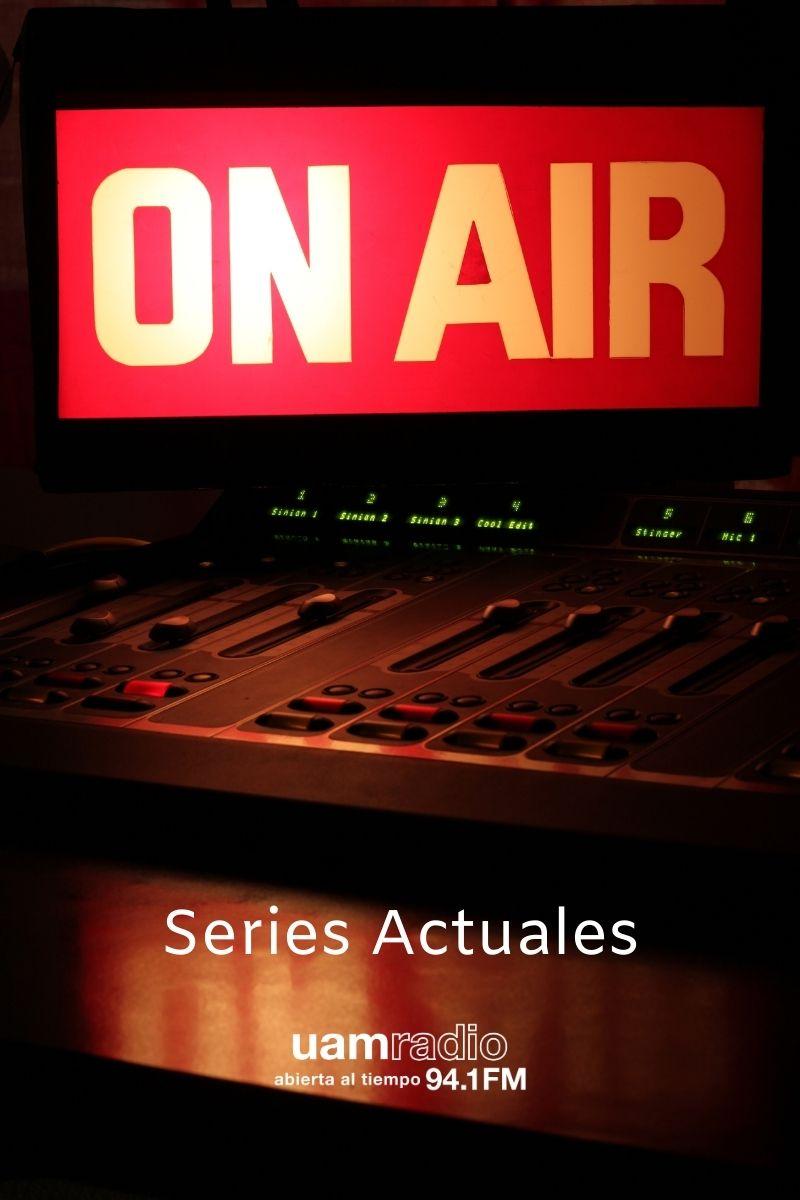 UAM Radio 94.1.Bloques.Contenido.Series actuales