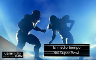 UAM Radio. Blog Posts. Medio tiempo del Super Bowl